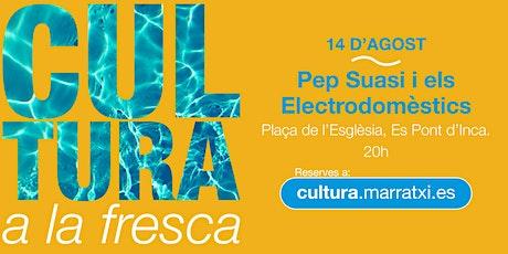 Pep Suasi i els Electrodomèstics - Cultura a la Fresca tickets