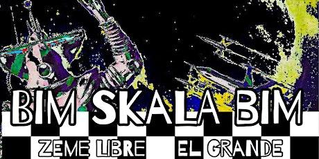 Re-Opening Night : BIM SKALA BIM w/s/gs Zeme Libre & El Grande tickets