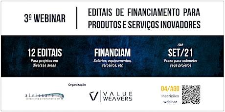 3o WEBINAR - EDITAIS DE FINANCIAMENTO PARA PRODUTOS E SERVIÇOS INOVADORES bilhetes
