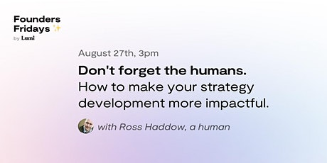 Don't forget the humans: How to make your strategy impactful tickets