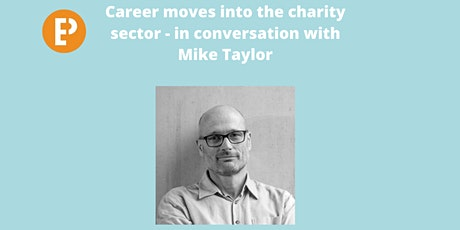 Career moves into the charity sector - in conversation with Mike Taylor tickets