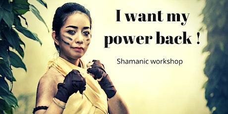 I want my power back. Shamanic workshop tickets
