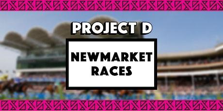 Newmarket Races x Project D tickets