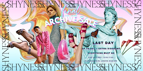 SHYNESS FINAL EXCLUSIVE ARCHIVE SALE - LAST DAY WITH FURTHER EXTRA DISCOUNT tickets