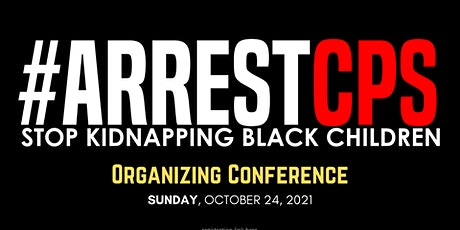 #ArrestCPS Stop Kidnapping Black Children Organizing Conference tickets