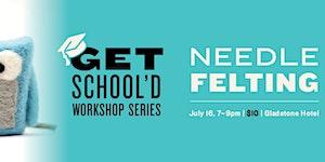 Needle Felting Workshop | Get School'd Workshop Series
