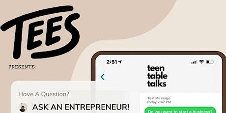 "Teen Table Talks - ""ASK AN ENTREPRENEUR"" (FREE) tickets"