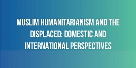 Muslim Humanitarianism and the Displaced Symposium tickets