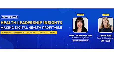 Healthcare Leadership Insights: Making Digital Health Profitable tickets
