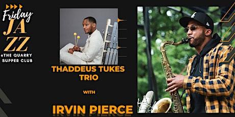 Friday Jazz @ The Quarry w/ Thaddeus Tukes Trio feat. Irvin Pierce tickets