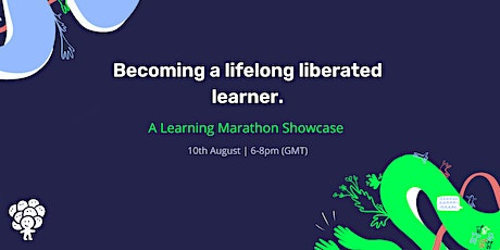 Becoming a lifelong liberated learner: A Learning Marathon Showcase tickets