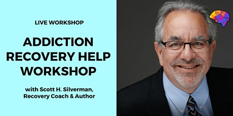 Addiction Recovery Help Workshop with Scott H. Silverman (Recovery Coach) tickets