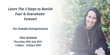 Learn The 3 Steps to Banish Fear & Overwhelm Forever tickets