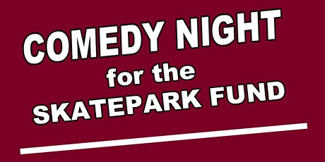 Comedy Night for the Skatepark Fund tickets