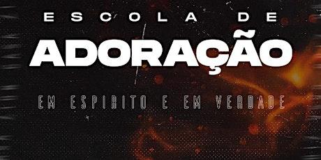 ESCOLA DE ADORAÇÃO - 06 E 07/08 ingressos