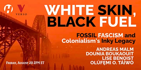 White Skin, Black Fuel: Fossil Fascism and Colonialism's Inky Legacy tickets