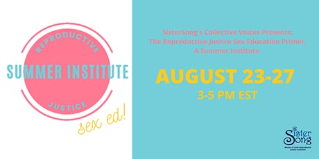 The Reproductive Justice Summer Institute:  A Sex Education Primer tickets