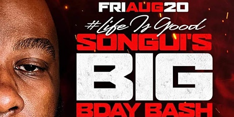 #LifeIsGood Songui's Bday Bash tickets