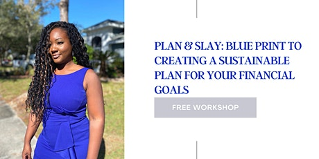 Plan & Slay:Blue Print to Create A Sustainable Plan for Your Financial Goal tickets