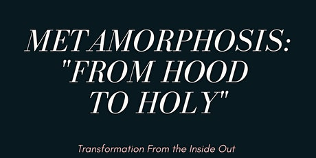 """Metamorphosis """"From Hood to Holy"""" tickets"""