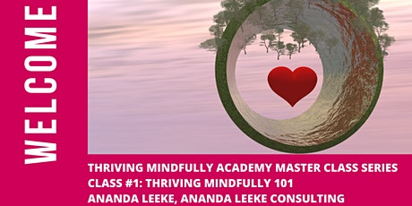 Thriving Mindfully Academy Master Class: Thriving Mindfully 101 tickets