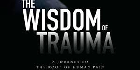 """""""The Wisdom of Trauma"""" movie screening and discussion tickets"""