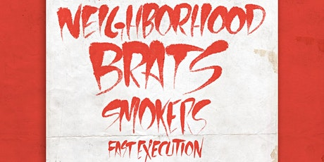 NEIGHBORHOOD BRATS with SMOKERS and FAST EXECUTION tickets