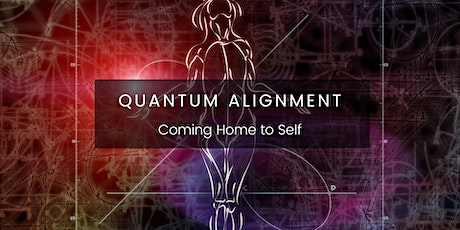 Quantum Alignment - Coming Home to Self tickets