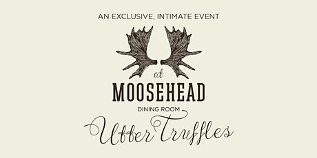Exclusive & Intimate Dinner - Utter Truffles at Moosehead Dining Room tickets