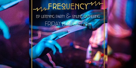 Frequency Online Gathering & EP Listening Party FRI 6 AUG 8pm tickets