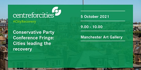 Conservative Party  Conference Fringe: Cities leading the recovery tickets