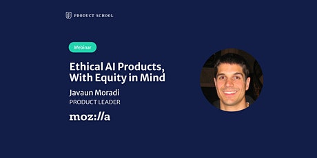 Webinar: Ethical AI Products, With Equity in Mind by Mozilla Product Leader tickets