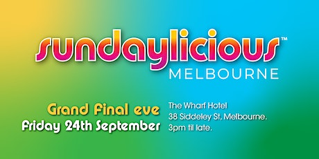 Sundaylicious AFL Grand Final Eve - Friday 24th Sept -The Wharf Hotel tickets