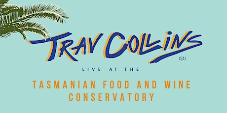 Trav Collins live at the Tasmanian Food & Wine Conservatory tickets