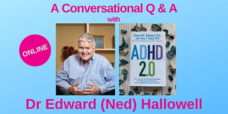 A Conversation with Dr Edward (Ned) Hallowell - ADHD Q & A tickets