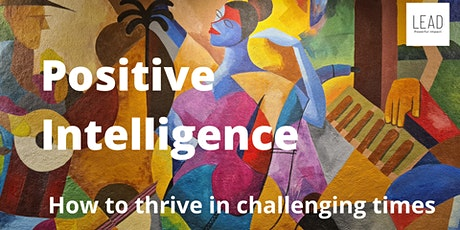 Positive Intelligence: How to thrive in challenging times tickets