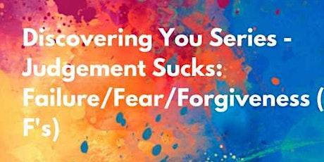 Discovering You Series - Judgement Sucks: Failure/Fear/Forgiveness tickets