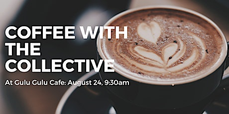 Coffee with The Collective at Gulu-Gulu Cafe tickets