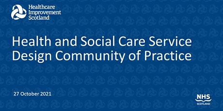 Health and Social Care Service Design Community of Practice: 27October 2021 tickets