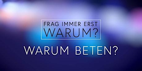 Frag immer erst WARUM? – Warum beten? | Gottesdienst Mannheim Tickets
