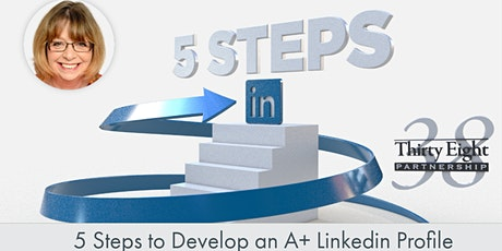 5 Steps To Develop An A+ LinkedIn Profile,1 Hour Training 2021 tickets