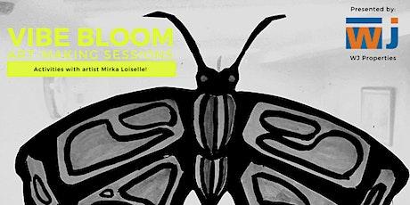 VIBE BLOOM presented by WJ Properties: Art Making with Mirka Loiselle tickets