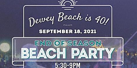 End of Season Beach Party -Dewey's  40th Anniversary Celebration tickets