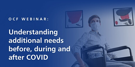 OCF Webinar: Understanding additional needs before, during and after COVID tickets