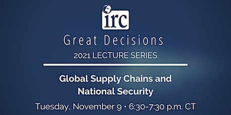Great Decisions Lecture Series: Global Supply Chains and National Security tickets