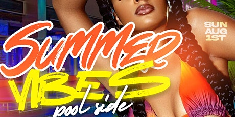 Sunday, August 1st... SUMMER VIBES POOL SIDE  {INDOOR LOUNGE + PATIO PARTY} tickets