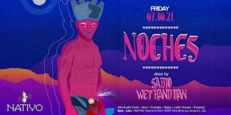 NATIVO presents NOCHES  Fri 07.30.21 w/ SABIO + WET HAND DAN tickets