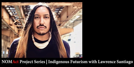 Project Series | Indigenous Futurism with Lawrence Santiago tickets