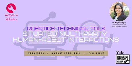 Situated Multi-Party Human-Robot Interactions by Dr. Marynel Vázquez tickets