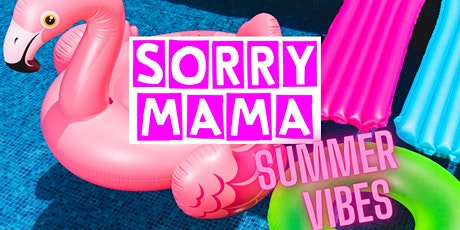 SORRY MAMA -Summer Vibes - Vol. 1 tickets